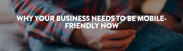Why_Your_Business_Needs_To_Be_Mobile-Friendly_Now